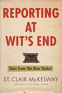 Reporting at Wits End: Tales from the New Yorker