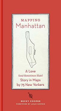 Mapping Manhattan: A Love and Sometimes Hate Story in Maps by 75 New Yorkers