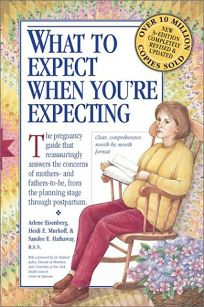 WHAT TO EXPECT WHEN YOURE EXPECTING: The Pregnancy Guide that Reassuringly Answers the Concerns of Mothers- and Fathers-to-Be