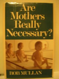 Are Mothers Really Necessary?