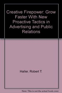 Creative Firepower!: Grow Faster with New Proactive Tactics in Advertising and Public Relations