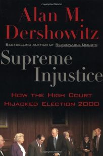 SUPREME INJUSTICE: How the High Court Hijacked Election 2000