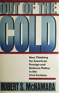 Out of the Cold: New Thinking for American Foreign and Defense Policy in the 21st Century