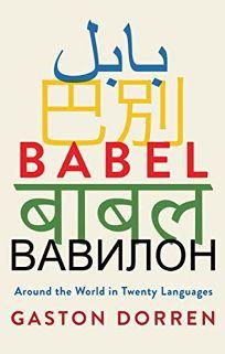 Nonfiction Book Review: Babel: Around the World in Twenty Languages by Gaston Dorren. Atlantic Monthly, $25 (320p) ISBN 978-0-8021-2879-9