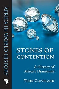 Stones of Contention: A History of Africa's Diamonds