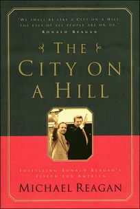 The City on a Hill: Fulfilling Ronald Reagans Vision for America