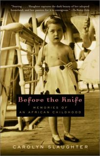 BEFORE THE KNIFE: Memories of an African Childhood