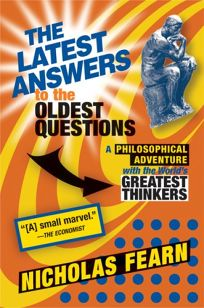 The Latest Answers to the Oldest Questions: A Philosophical Adventure with the Worlds Great Thinkers