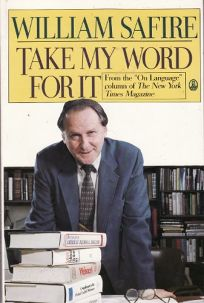 Take My Word for It: More on Language from William Safire