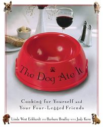 The Dog Ate It: Cooking for Yourself and Your Four-Legged Friends