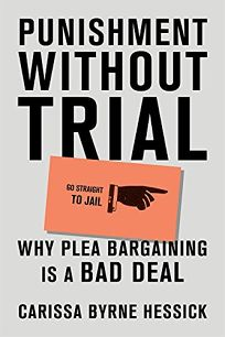 Punishment Without Trial: Why Plea Bargaining Is a Bad Deal
