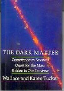 The Dark Matter: Contemporary Sciences Quest for the Mass Hidden in Our Universe