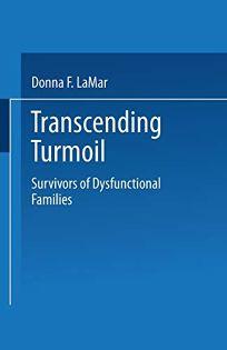 Transcending Turmoil: Survivors of Dysfunctional Families