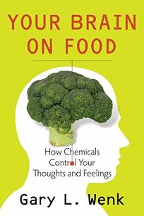 Your Brain on Food: How Chemicals Control Your Thoughts and Feeling