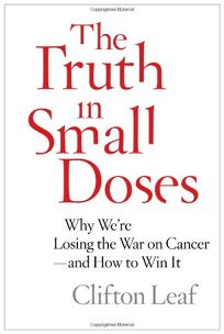 The Truth in Small Doses: Why Were Losing the War on Cancer and How to Win It