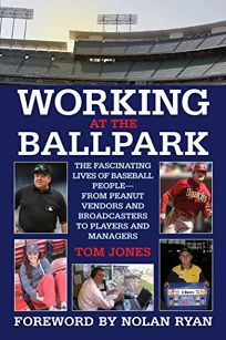 Working at the Ballpark: The Fascinating Lives of Baseball People—from Peanut Vendors and Broadcasters to Players and Managers