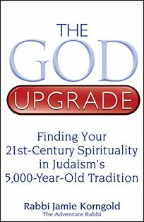 The God Upgrade: Finding Your 21st Century Spirituality in Judaisms 5