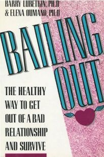 Bailing Out: The Healthy Way to Get Out of a Bad Relationship and Survive