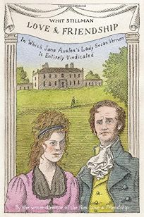 Love & Friendship: In Which Jane Austens Lady Susan Vernon Is Entirely Vindicated
