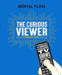 Mental Floss: The Curious Viewer: A Miscellany of Bingeable Streaming TV Shows from the Past Twenty Years