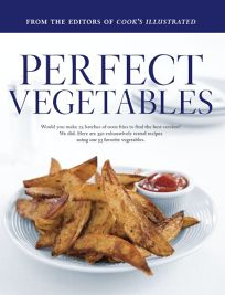 Perfect Vegetables: Part of The Best Recipe Series