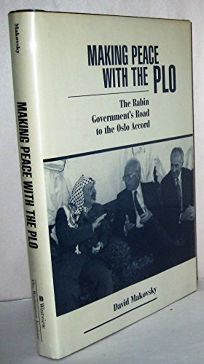 Making Peace with the PLO: The Rabin Governments Road to the Oslo Accord