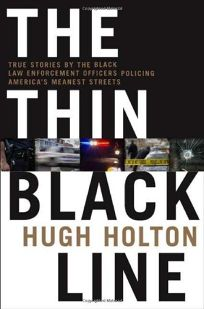 The Thin Black Line: True Stories by Black Law Enforcement Officers Policing Americas Meanest Streets