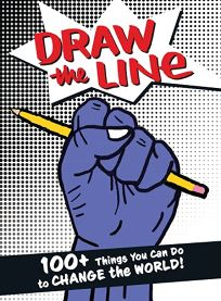 Draw the Line: 100+ Things You Can Do to Change the World!