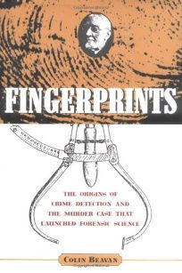 FINGERPRINTS: The Origins of Crime Detection and the Murder Case That Launched Forensic Science