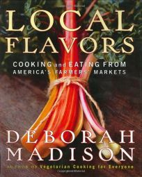 LOCAL FLAVORS: Cooking and Eating from Americas Farmers Markets