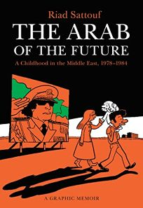 The Arab of the Future: A Graphic Memoir