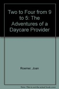 Two to Four from 9 to 5: The Adventures of a Daycare Provider