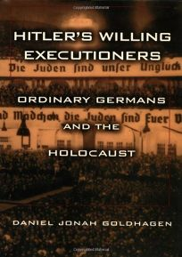 Hitlers Willing Executioners: Ordinary Germans and the Holocaust