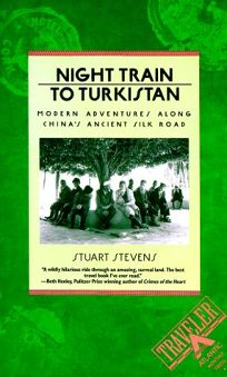 Night Train to Turkistan: Modern Adventures Along Chinas Ancient Silk Road