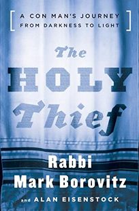 THE HOLY THIEF: A Con Mans Journey from Darkness to Light
