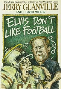 Elvis Dont Like Football: The Life and Raucous Times of the NFLs Most Outspoken Coach