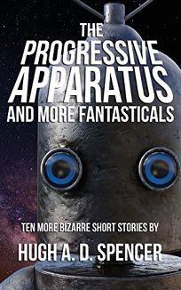 The Progressive Apparatus and More Fantasticals