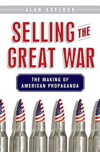 Selling the Great War: The Making of American Propaganda