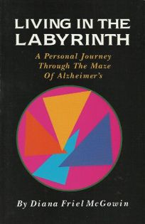 Living in the Labyrinth: A Personal Journey Through the Maze of Alzheimers Disease