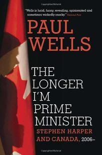 The Longer Im Prime Minister: Stephen Harper and Canada