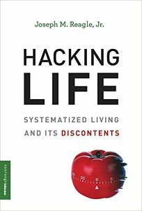 Hacking Life: Systematized Living and Its Discontents