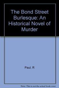 The Bond Street Burlesque: A Historical Novel of Murder