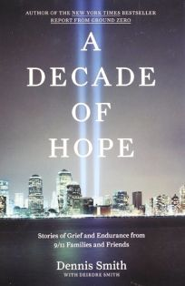A Decade of Hope: Stories of Grief and Endurance from 9/11 Families and Friends