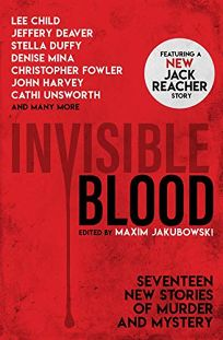 Invisible Blood: Seventeen Crime Stories from Today's Finest Crime Writers