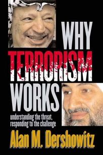 WHY TERRORISM WORKS: Understanding the Threat