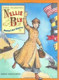 THE DARING NELLIE BLY: Americas Star Reporter
