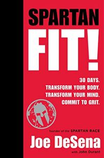 Spartan Fit! 31 Days. Transform Your Mind. Transform Your Body. Commit to Grit. No Gym Required