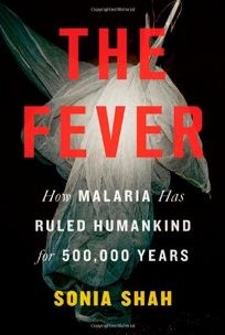 The Fever: How Malaria Has Ruled Humankind for 500