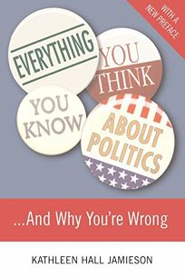 Everything You Think You Know about Politics and Why Youre Wrong