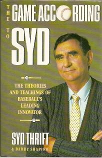The Game According to Syd: The Theories and Teachings of Baseballs Leading Innovator